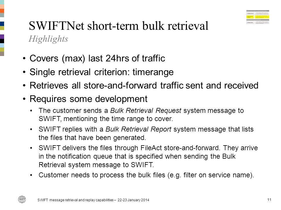 SWIFTNet short-term bulk retrieval Highlights Covers (max) last 24hrs of traffic Single retrieval criterion: timerange Retrieves all store-and-forward