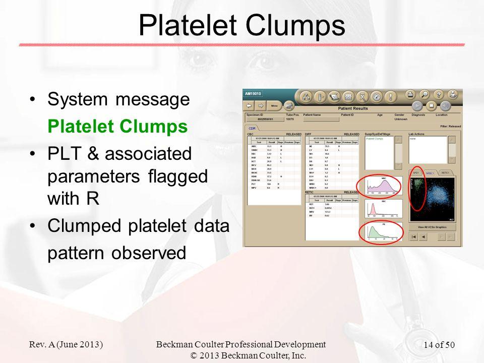 Rev. A (June 2013)Beckman Coulter Professional Development © 2013 Beckman Coulter, Inc. 14 of 50 Platelet Clumps System message Platelet Clumps PLT &