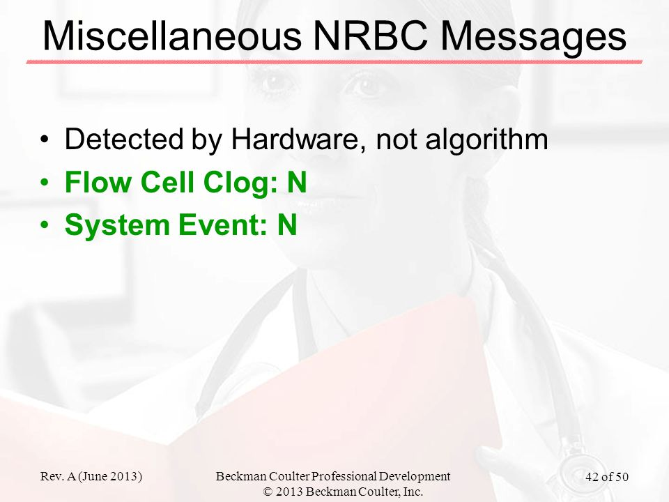 Rev. A (June 2013)Beckman Coulter Professional Development © 2013 Beckman Coulter, Inc. 42 of 50 Miscellaneous NRBC Messages Detected by Hardware, not