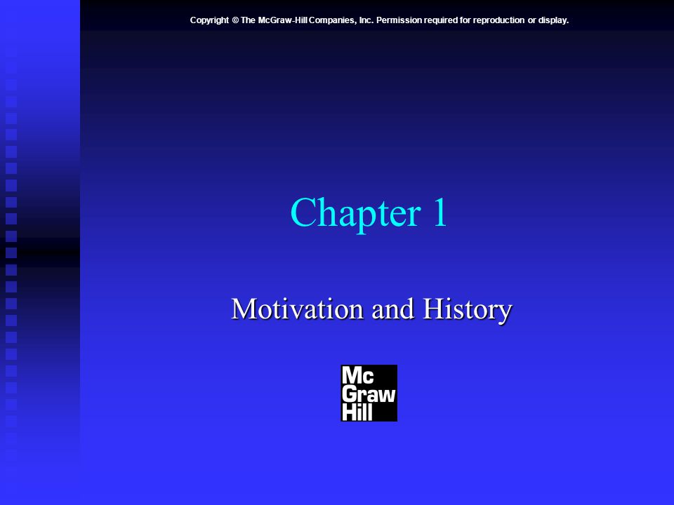 Copyright © The McGraw-Hill Companies, Inc. Permission required for reproduction or display. Chapter 1 Motivation and History