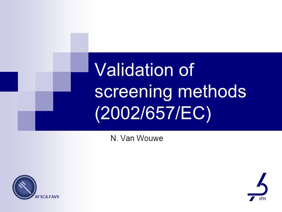 Validation of screening methods (2002/657/EC) N. Van Wouwe IPH AFSCA-FAVV
