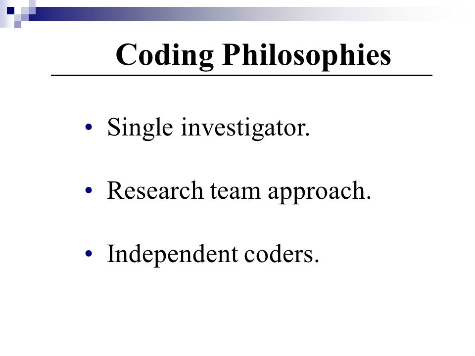 Coding Philosophies Single investigator. Research team approach. Independent coders.