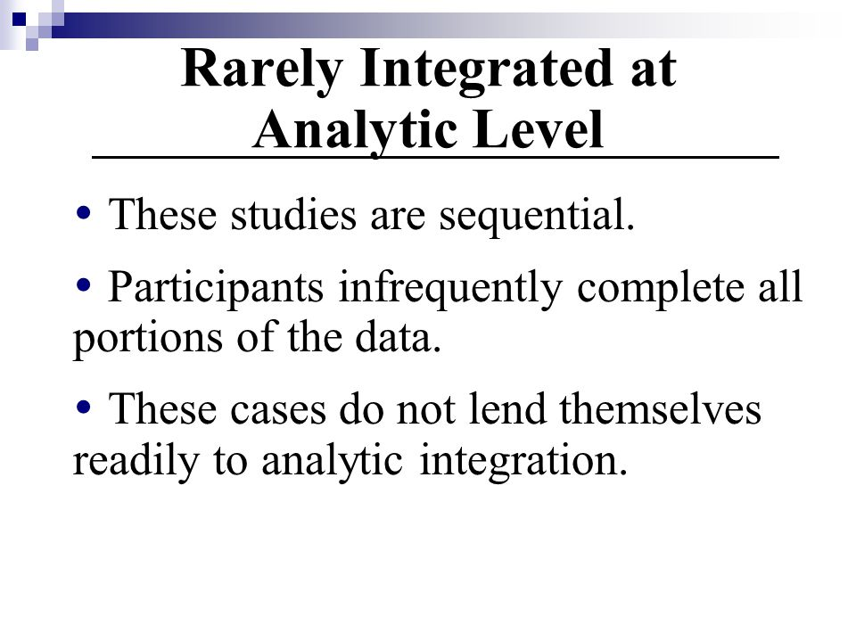Rarely Integrated at Analytic Level  These studies are sequential.