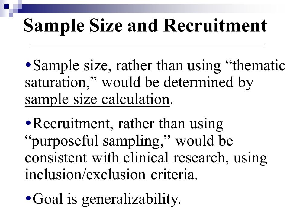 Sample Size and Recruitment  Sample size, rather than using thematic saturation, would be determined by sample size calculation.