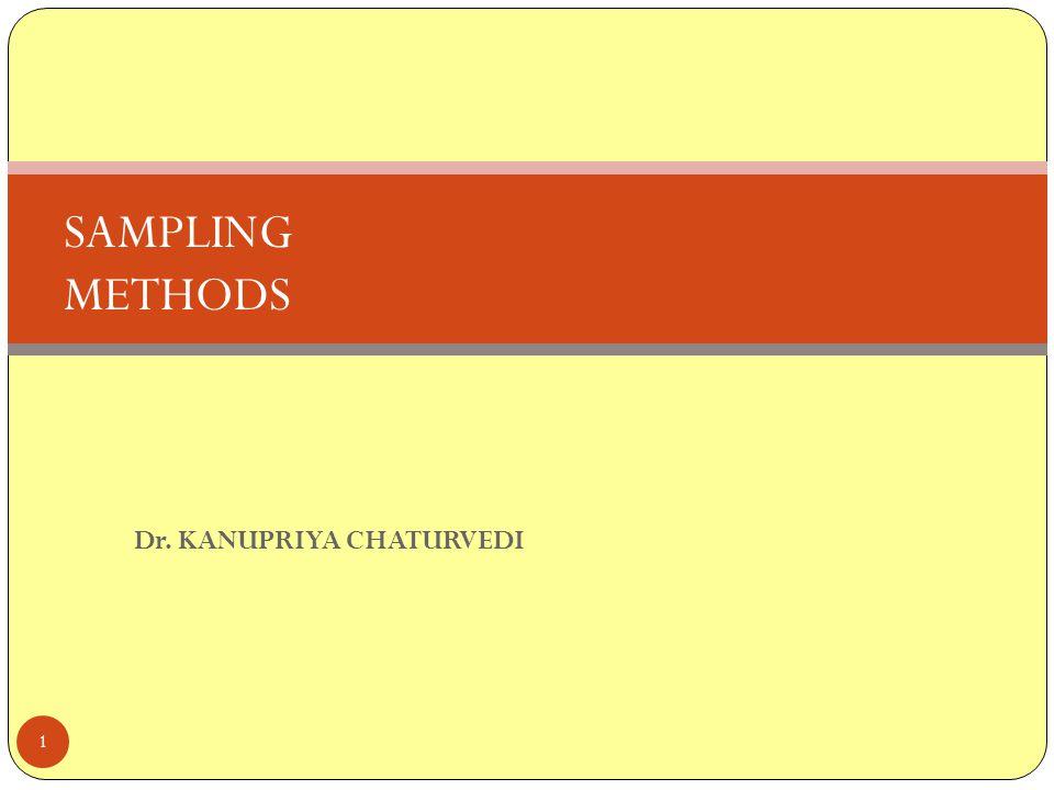 Dr. KANUPRIYA CHATURVEDI 1 SAMPLING METHODS