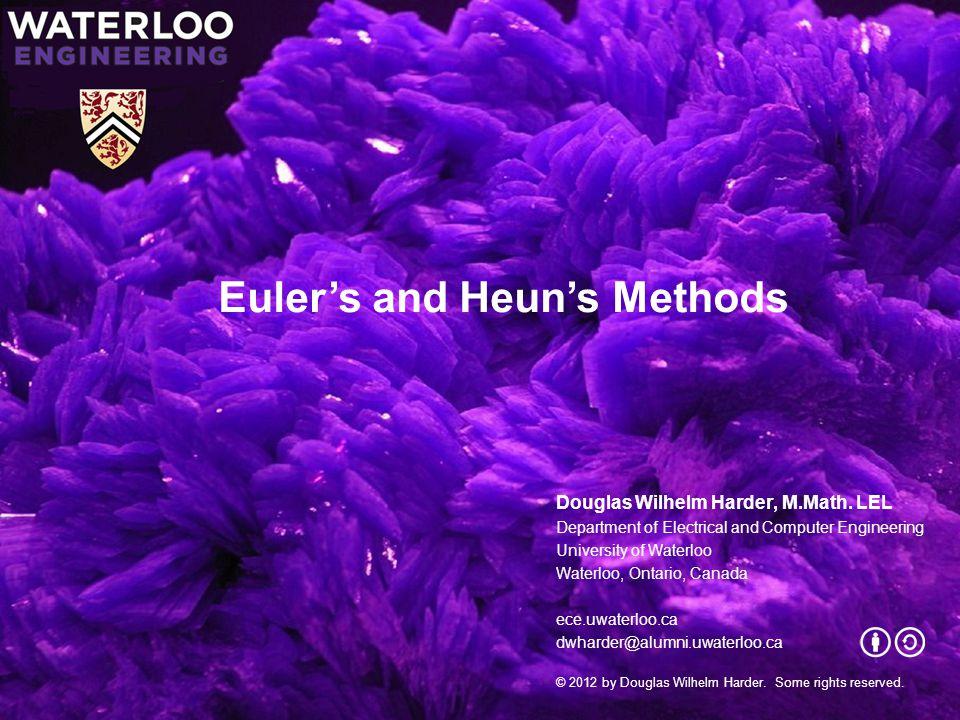 Euler's and Heun's Methods Douglas Wilhelm Harder, M.Math. LEL Department of Electrical and Computer Engineering University of Waterloo Waterloo, Onta