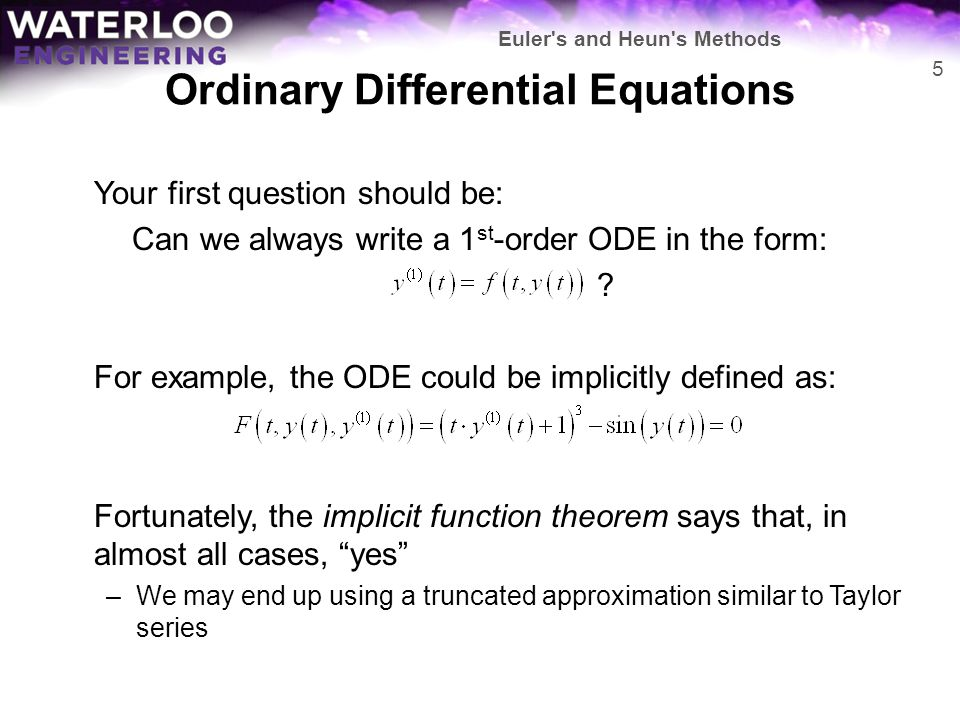 Ordinary Differential Equations Your first question should be: Can we always write a 1 st -order ODE in the form: ? For example, the ODE could be impl
