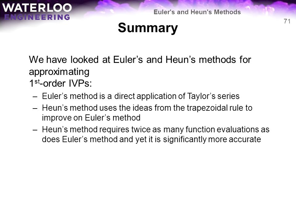 Summary We have looked at Euler's and Heun's methods for approximating 1 st -order IVPs: –Euler's method is a direct application of Taylor's series –H