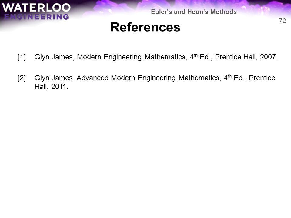 References [1]Glyn James, Modern Engineering Mathematics, 4 th Ed., Prentice Hall, 2007. [2]Glyn James, Advanced Modern Engineering Mathematics, 4 th