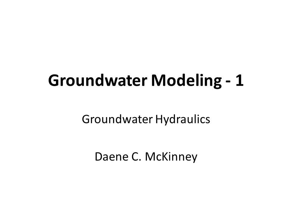 Groundwater Modeling - 1 Groundwater Hydraulics Daene C. McKinney