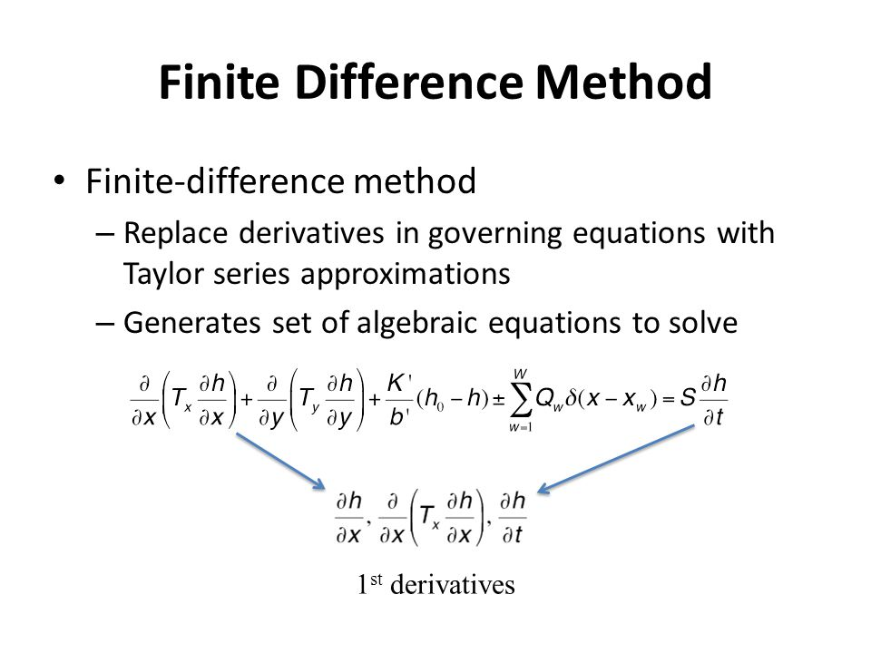 Finite Difference Method Finite-difference method – Replace derivatives in governing equations with Taylor series approximations – Generates set of algebraic equations to solve 1 st derivatives