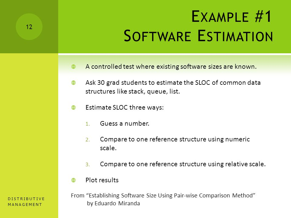 E XAMPLE #1 S OFTWARE E STIMATION  A controlled test where existing software sizes are known.
