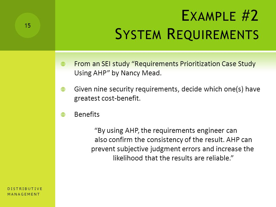E XAMPLE #2 S YSTEM R EQUIREMENTS  From an SEI study Requirements Prioritization Case Study Using AHP by Nancy Mead.