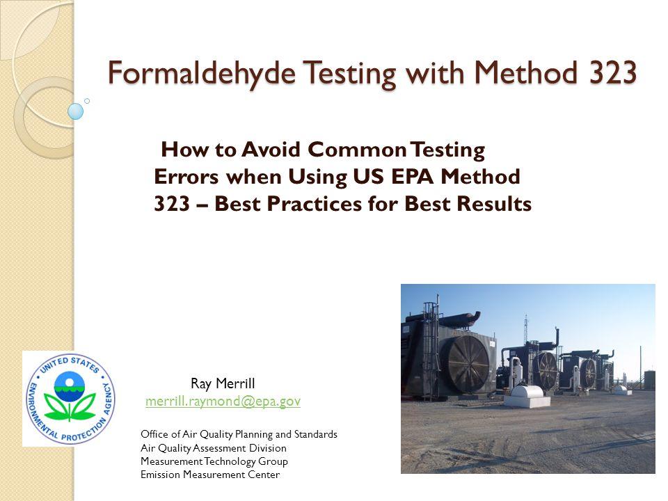 Formaldehyde Methods MethodCollectionPreparationAnalysis Method 320Heated LineDirectFTIR Method 316Lg.