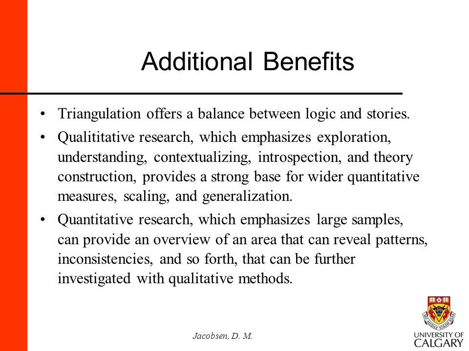 Jacobsen, D.M. Additional Benefits Triangulation offers a balance between logic and stories.