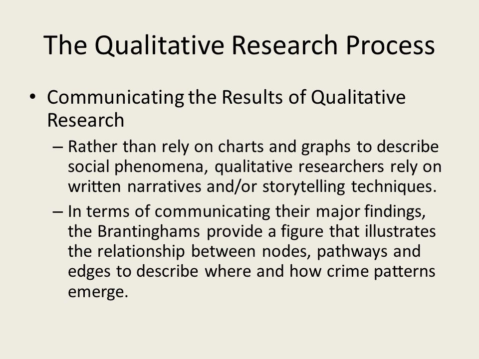 The Qualitative Research Process Communicating the Results of Qualitative Research – Rather than rely on charts and graphs to describe social phenomen