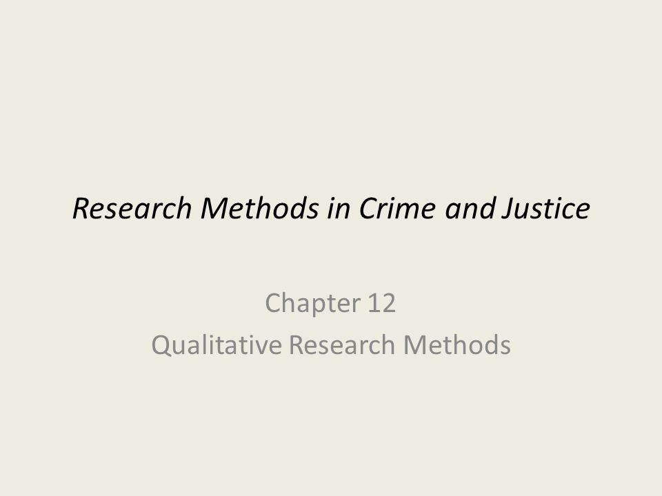 Research Methods in Crime and Justice Chapter 12 Qualitative Research Methods