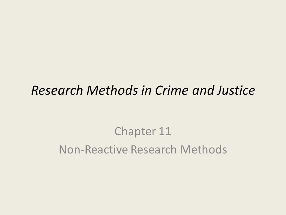 Research Methods in Crime and Justice Chapter 11 Non-Reactive Research Methods