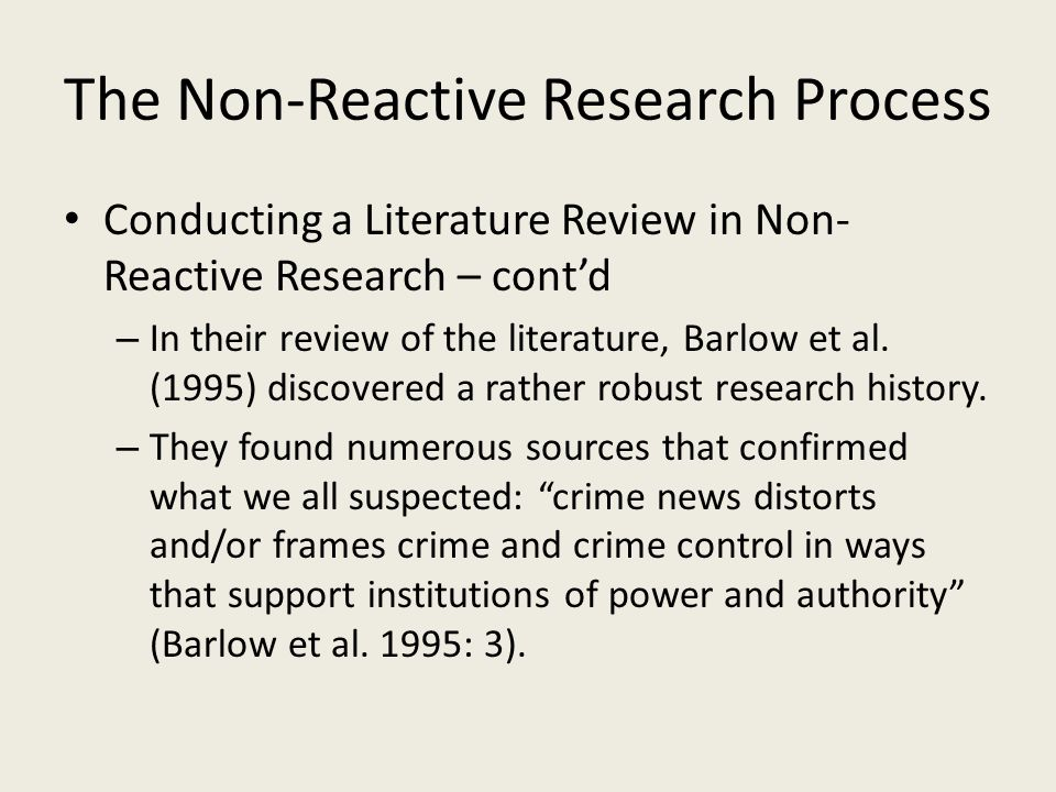 The Non-Reactive Research Process Conducting a Literature Review in Non- Reactive Research – cont'd – In their review of the literature, Barlow et al.