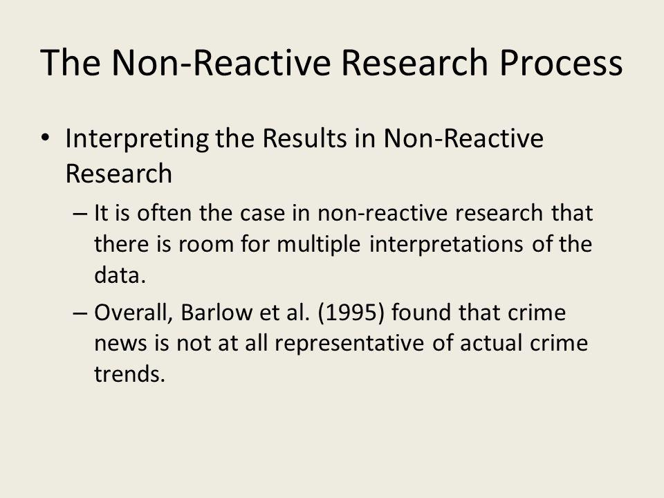 The Non-Reactive Research Process Interpreting the Results in Non-Reactive Research – It is often the case in non-reactive research that there is room