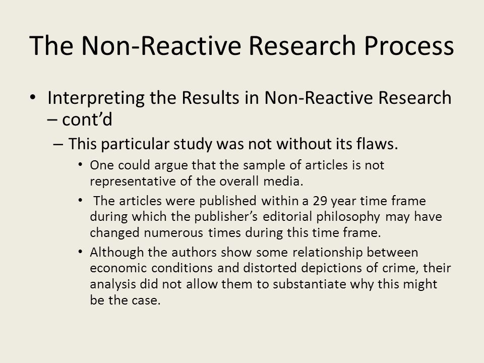 The Non-Reactive Research Process Interpreting the Results in Non-Reactive Research – cont'd – This particular study was not without its flaws. One co