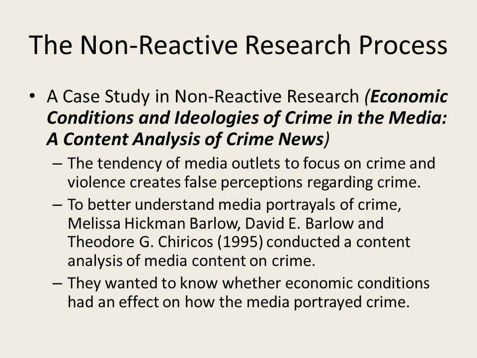 The Non-Reactive Research Process A Case Study in Non-Reactive Research (Economic Conditions and Ideologies of Crime in the Media: A Content Analysis