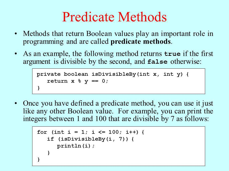 Using Predicate Methods Effectively New programmers often seem uncomfortable with Boolean values and end up writing ungainly code.