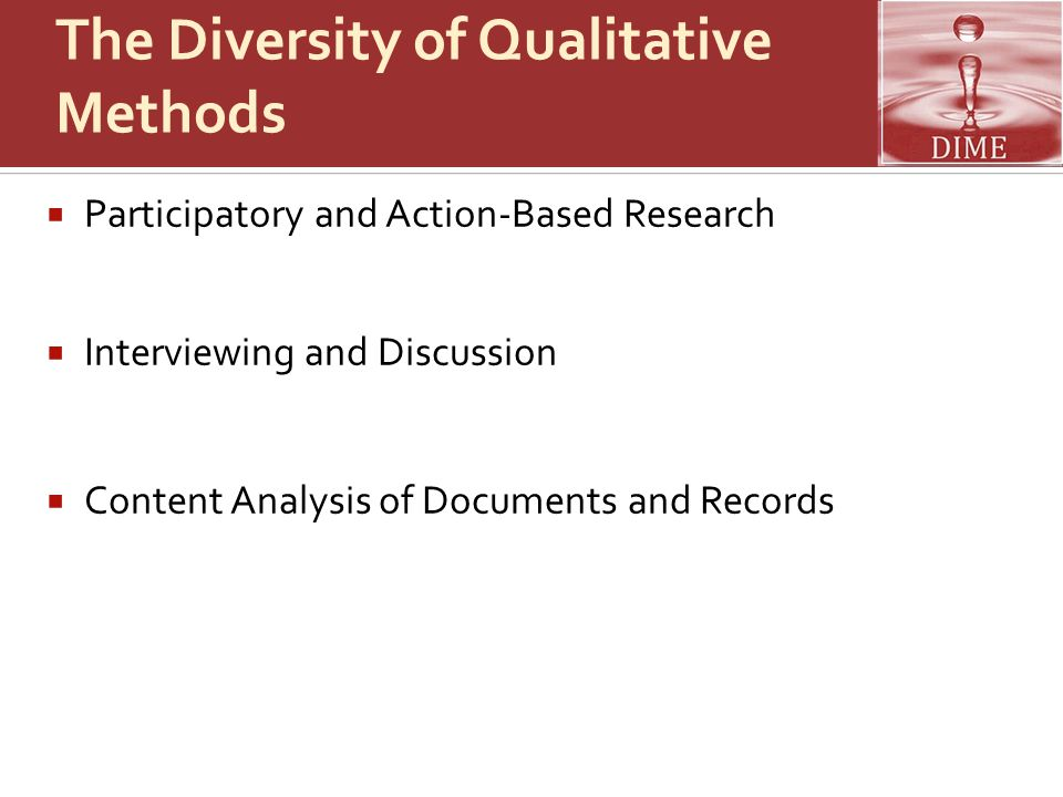 The Diversity of Qualitative Methods  Participatory and Action-Based Research  Interviewing and Discussion  Content Analysis of Documents and Records