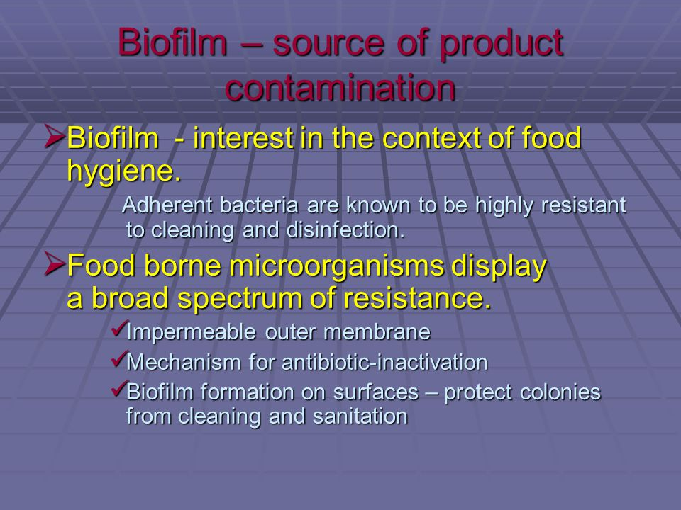 Biofilm – source of product contamination  Biofilm - interest in the context of food hygiene.