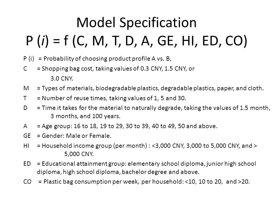 Model Specification P (i) = f (C, M, T, D, A, GE, HI, ED, CO) P (i) = Probability of choosing product profile A vs.
