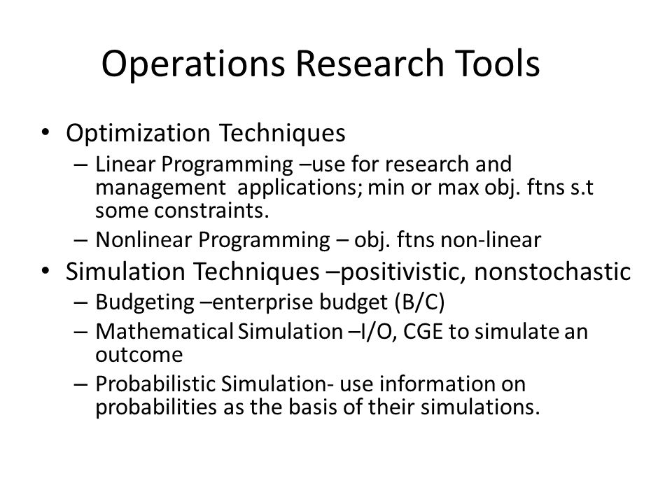 Operations Research Tools Optimization Techniques – Linear Programming –use for research and management applications; min or max obj.