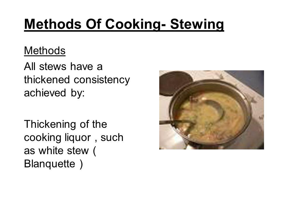 Methods Of Cooking- Stewing Methods Cooking in the sauce, such as Brown Stew ( Navarin ) Stewed foods can be cooked in a covered pan on the stove or in a moderate oven.