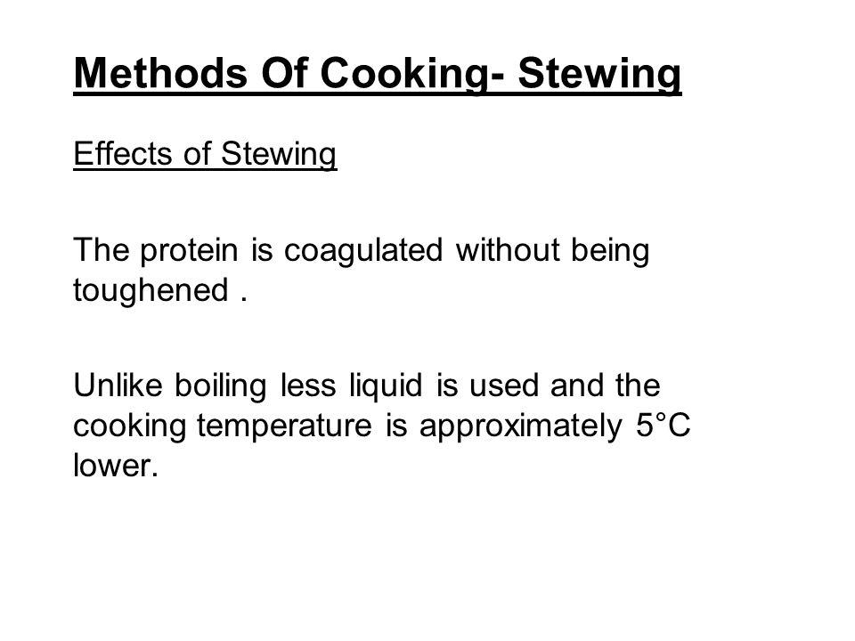 Methods Of Cooking- Braising Time and temperature control Slow cooking is essential for efficient braising ; the liquid must barely simmer.