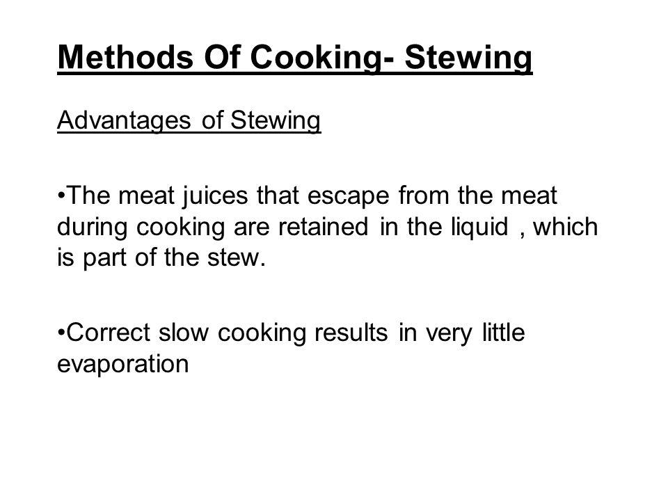 Methods Of Cooking- Stewing Advantages of Stewing Nutrients are conserved.