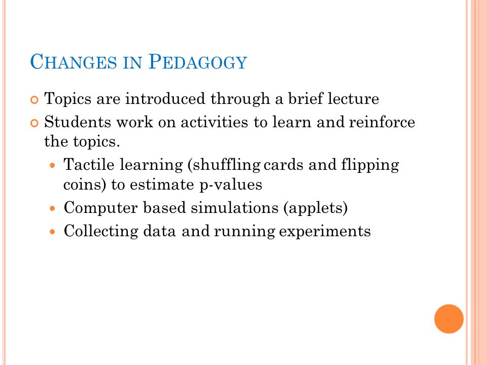 C HANGES IN P EDAGOGY Topics are introduced through a brief lecture Students work on activities to learn and reinforce the topics.