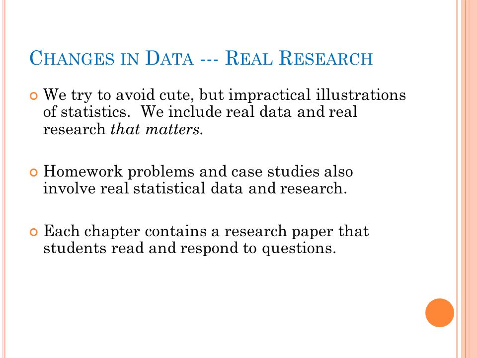 C HANGES IN D ATA --- R EAL R ESEARCH We try to avoid cute, but impractical illustrations of statistics.