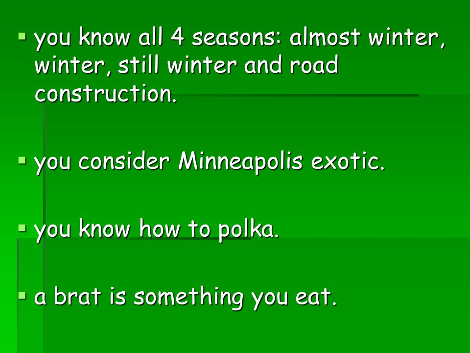  you know all 4 seasons: almost winter, winter, still winter and road construction.