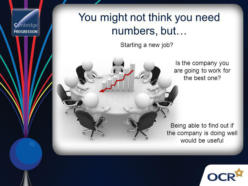 You might not think you need numbers, but… Is the company you are going to work for the best one? Being able to find out if the company is doing well