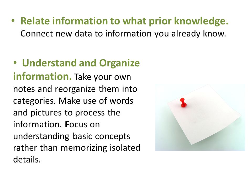 Relate information to what prior knowledge.Connect new data to information you already know.