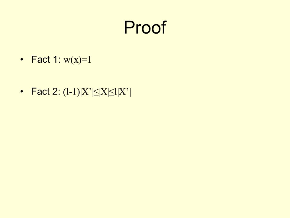 Proof Fact 2: (l-1)|X'|≤|X|≤l|X'| Fact 1: w(x)=1