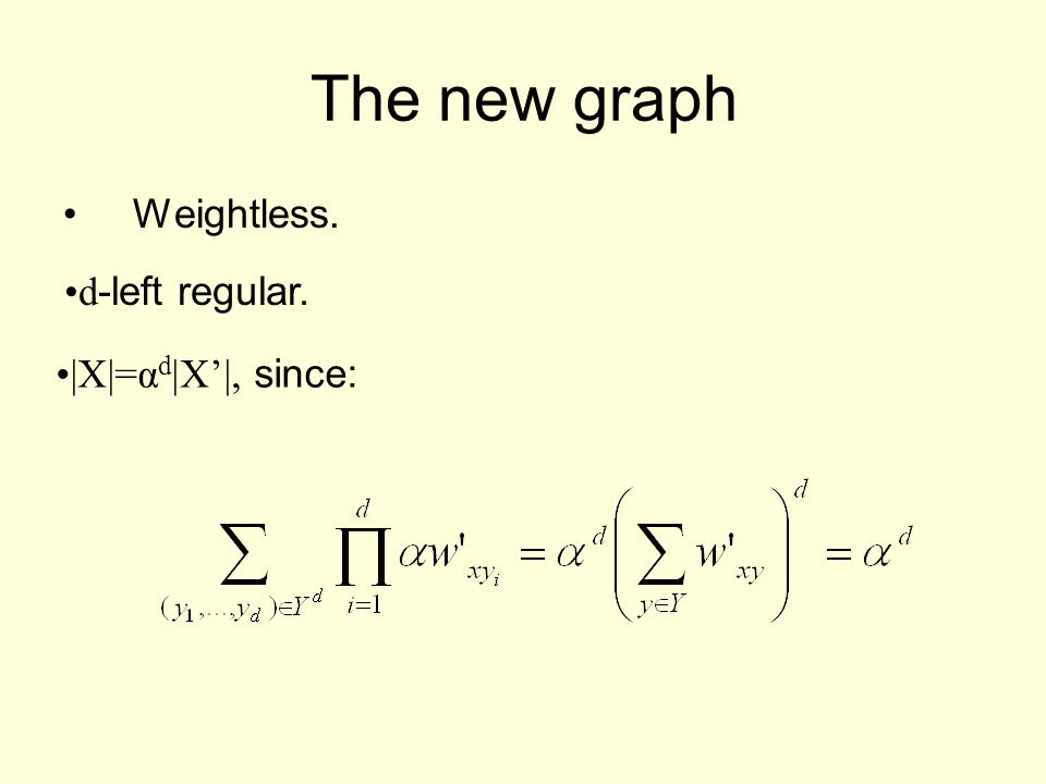 The new graph Weightless. d -left regular. |X|=α d |X'|, since:
