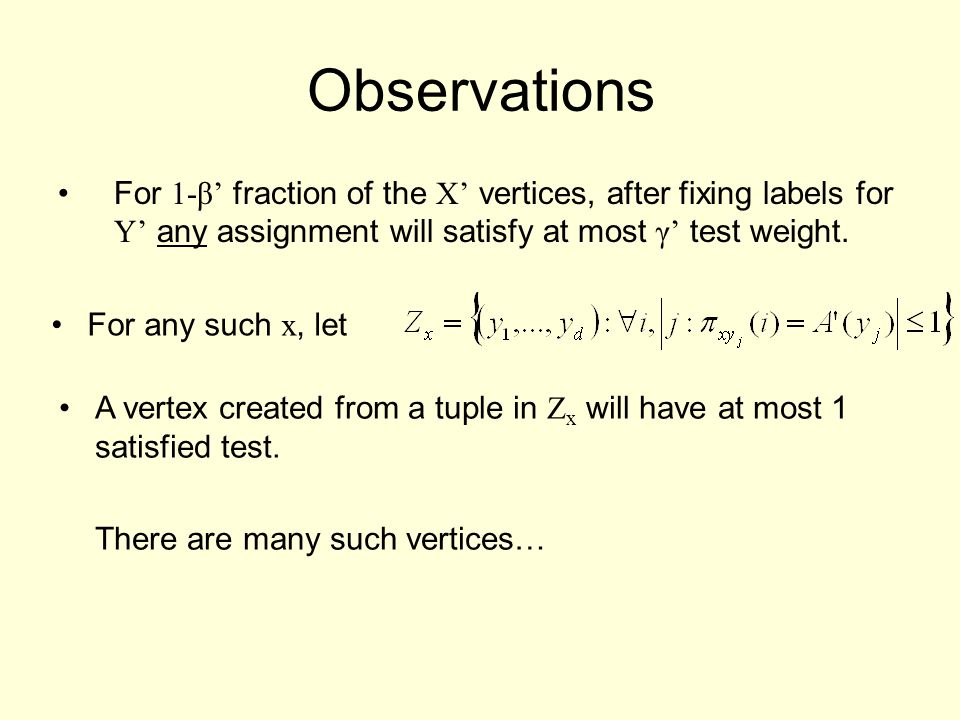 Observations For 1-β' fraction of the X' vertices, after fixing labels for Y' any assignment will satisfy at most γ' test weight.