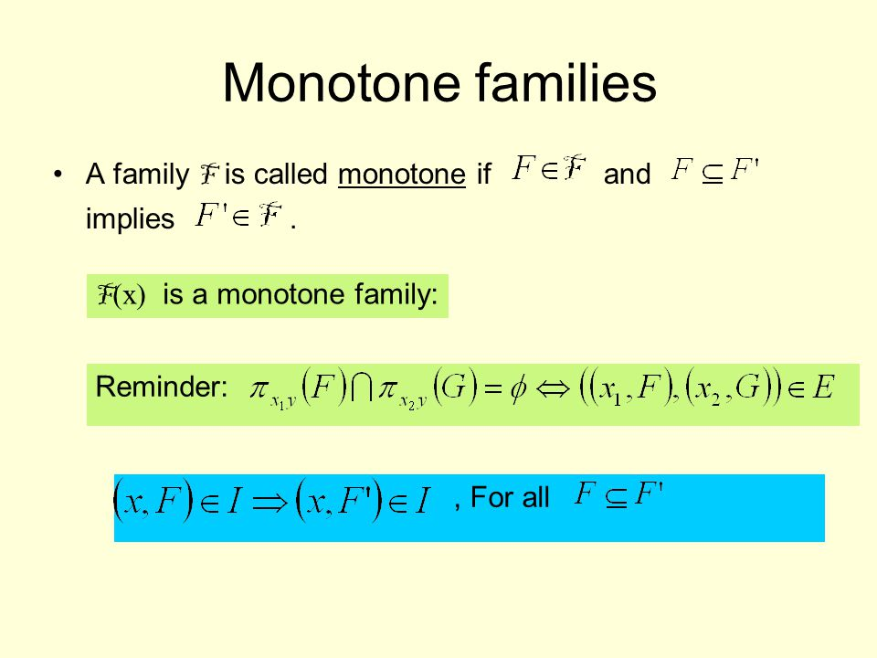 Monotone families A family F is called monotone if and implies.