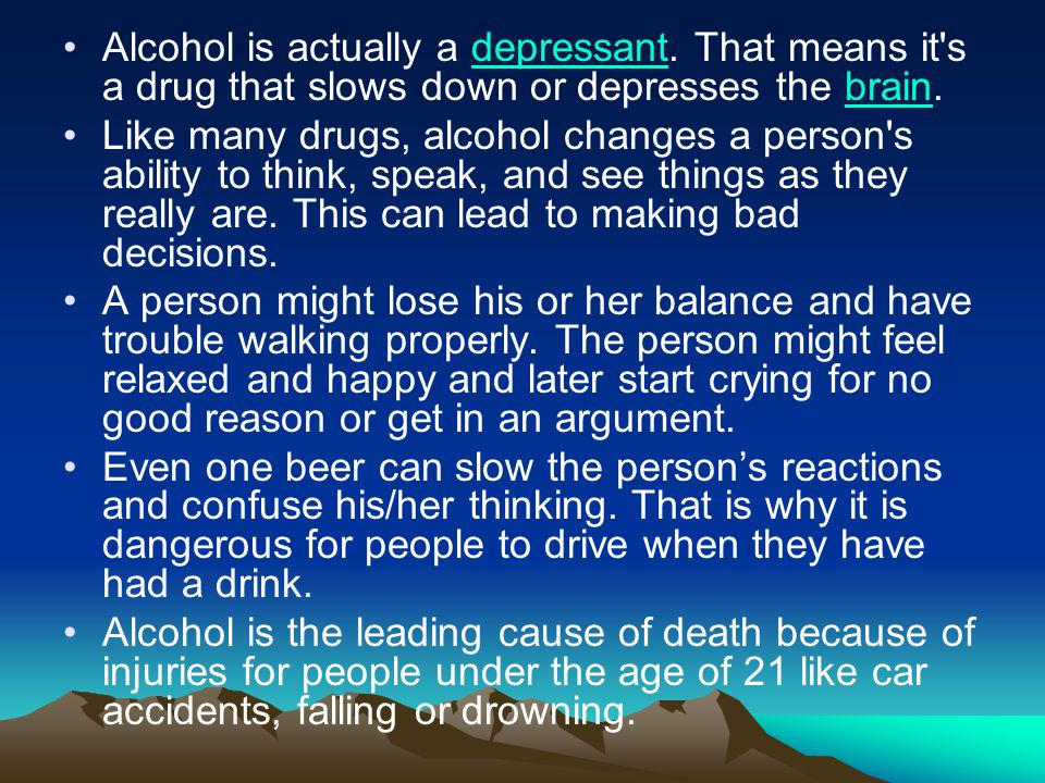 Wrong Drinking alcohol is dangerous for kids and teens as well as adults, too.
