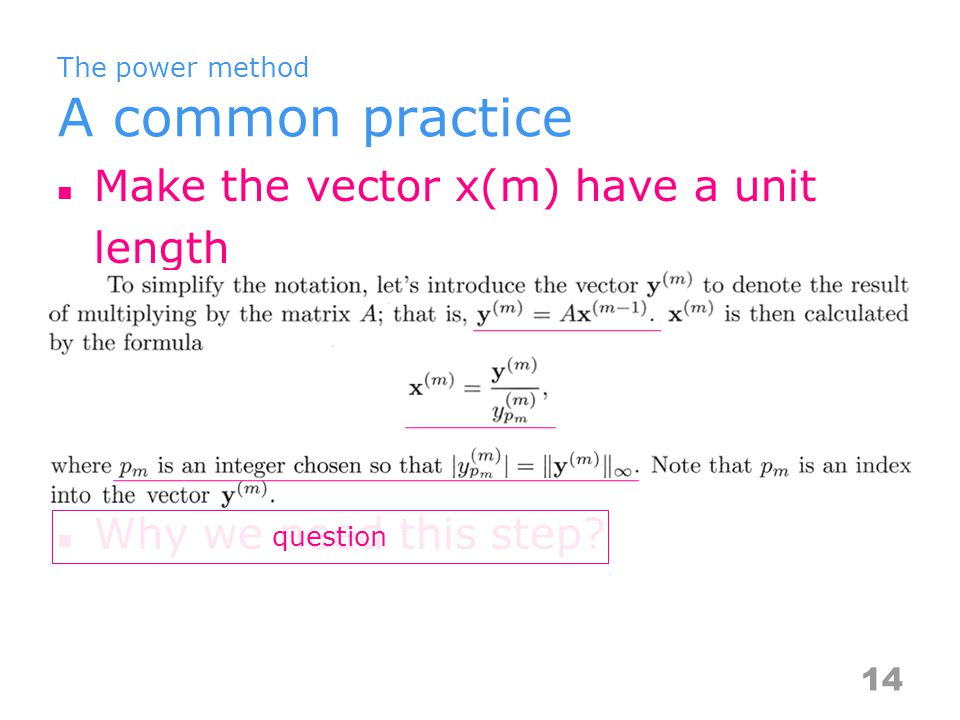 The power method A common practice Make the vector x(m) have a unit length Why we need this step.