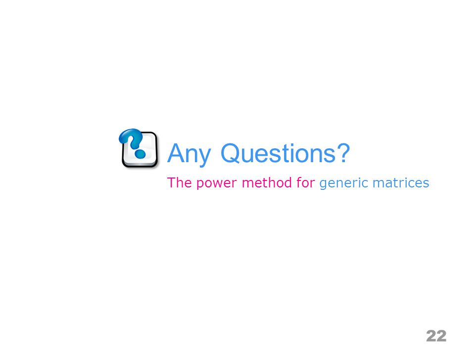 Any Questions 22 The power method for generic matrices