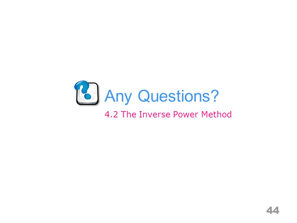 Any Questions The Inverse Power Method