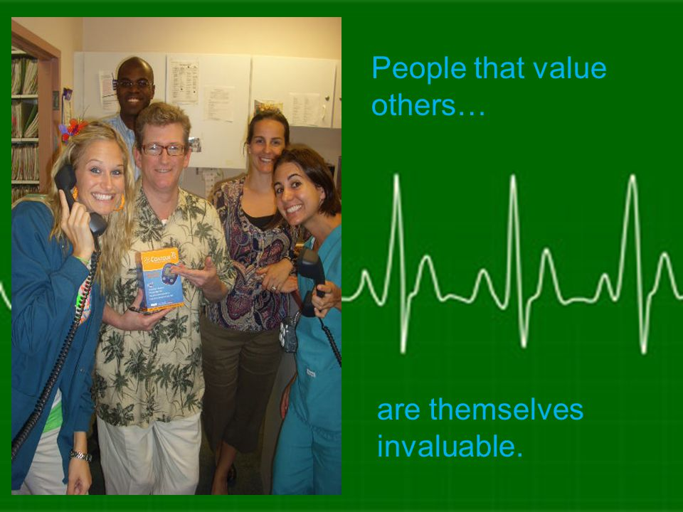 People that value others… are themselves invaluable.