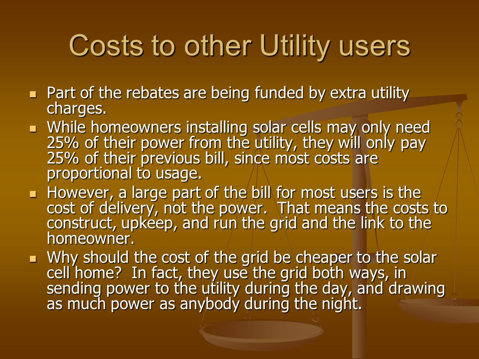 Costs to other Utility users Part of the rebates are being funded by extra utility charges. Part of the rebates are being funded by extra utility char