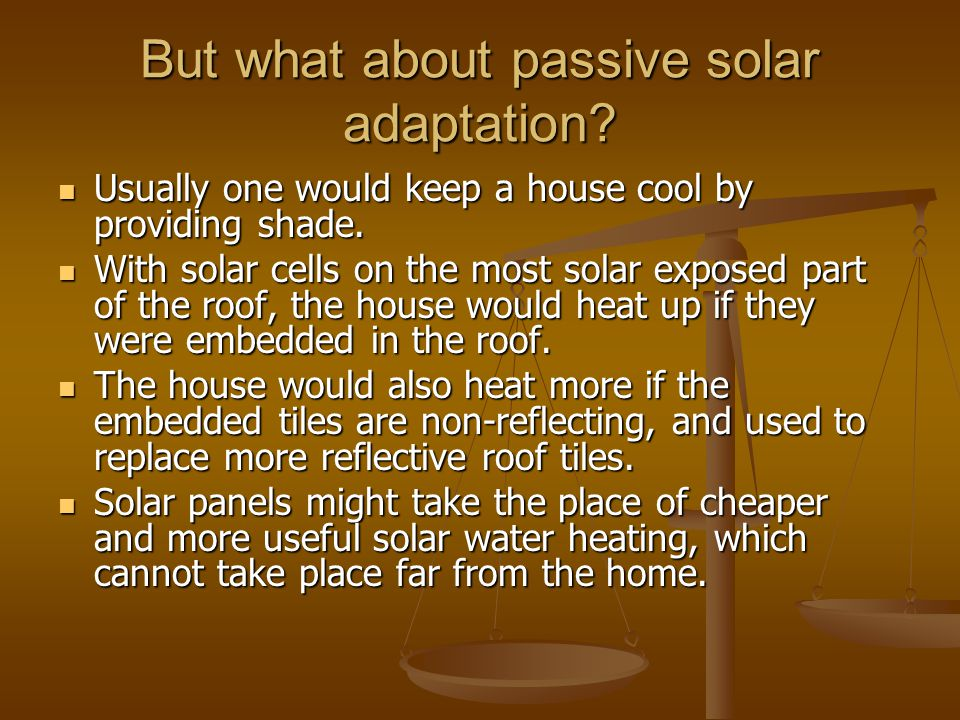 But what about passive solar adaptation? Usually one would keep a house cool by providing shade. Usually one would keep a house cool by providing shad